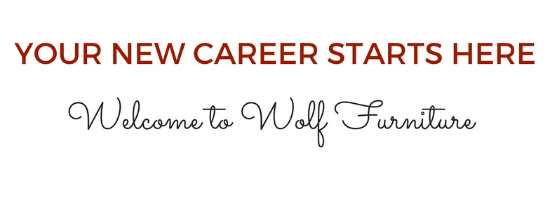 At Wolf Furniture, We Make It Our Mission To Create A Pleasant, Challenging  And Rewarding Place To Work. Our Team Members Strive To Create An Exciting,  ...